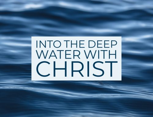 Into The Deep Water With Christ
