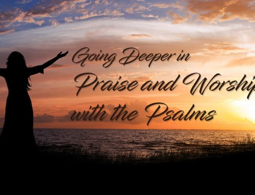 Going Deeper in Praise and Worship with the Psalms, May 30 – September 11, 2021